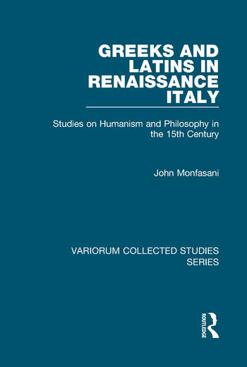 Greeks and Latins in Renaissance Italy Studies on Humanism and Philosophy in the 15th Century book cover