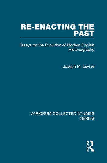 Re-enacting the Past Essays on the Evolution of Modern English Historiography book cover