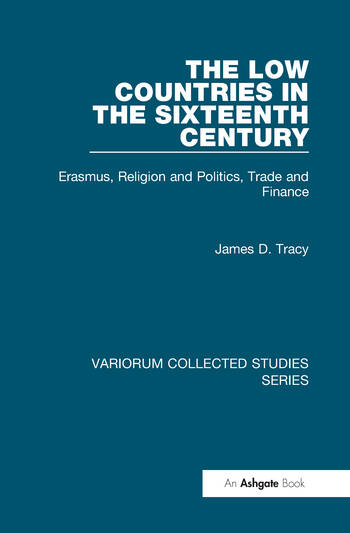 The Low Countries in the Sixteenth Century Erasmus, Religion and Politics, Trade and Finance book cover
