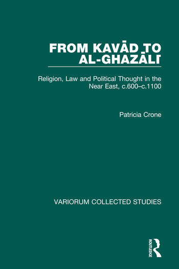 From Kavad to al-Ghazali Religion, Law and Political Thought in the Near East, c.600–c.1100 book cover