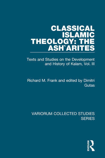 Classical Islamic Theology: The Ash`arites Texts and Studies on the Development and History of Kalam, Vol. III book cover