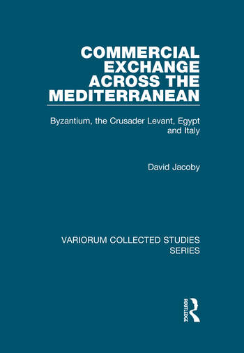 Commercial Exchange Across the Mediterranean Byzantium, the Crusader Levant, Egypt and Italy book cover