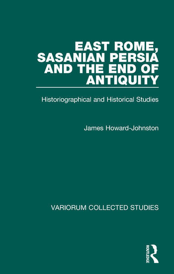 East Rome, Sasanian Persia and the End of Antiquity Historiographical and Historical Studies book cover
