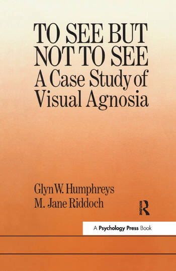 To See But Not To See: A Case Study Of Visual Agnosia book cover
