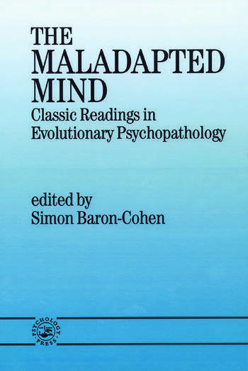 The Maladapted Mind Classic Readings in Evolutionary Psychopathology book cover