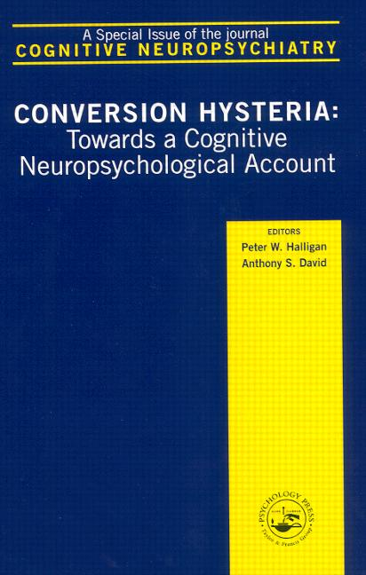 Conversion Hysteria Towards a Cognitive Neuropsychological Account, A Special Issue of Cognitive Neuropsychiatry book cover