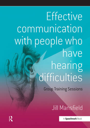 Effective Communication with People Who Have Hearing Difficulties Group Training Sessions book cover