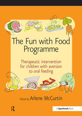 The Fun with Food Programme Therapeutic Intervention for Children with Aversion to Oral Feeding book cover