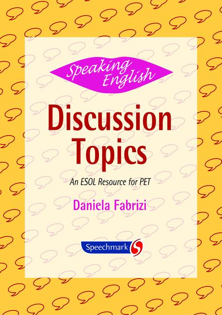 Speaking English Discussion Topics: An ESOL Resource for PET book cover