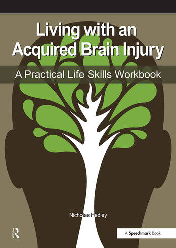 Living with an Acquired Brain Injury The Practical Life Skills Workbook book cover