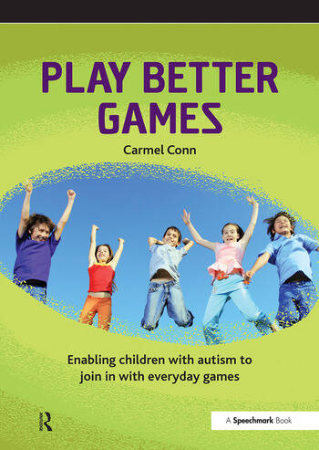 Play Better Games Enabling Children with Autism to Join in with Everyday Games book cover