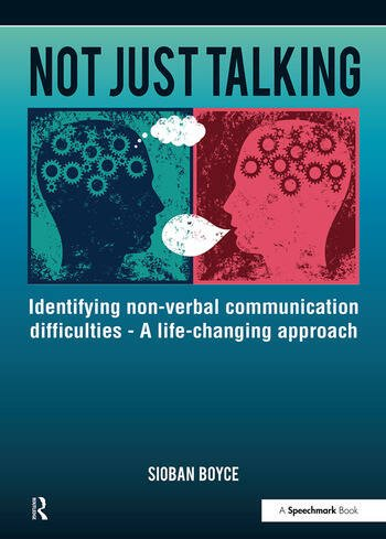 Not Just Talking Identifying Non-Verbal Communication Difficulties - A Life Changing Approach book cover