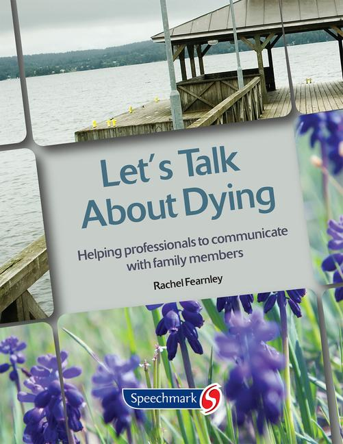 Let's Talk About Dying Helping Professionals to Communicate with Family Members book cover