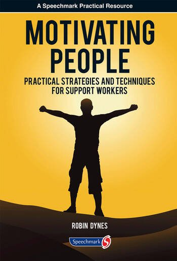 Motivating People Practical Strategies and Techniques for Support Workers book cover
