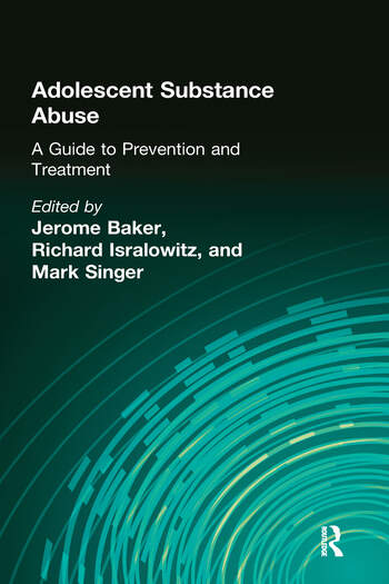 Adolescent Substance Abuse A Guide to Prevention and Treatment book cover