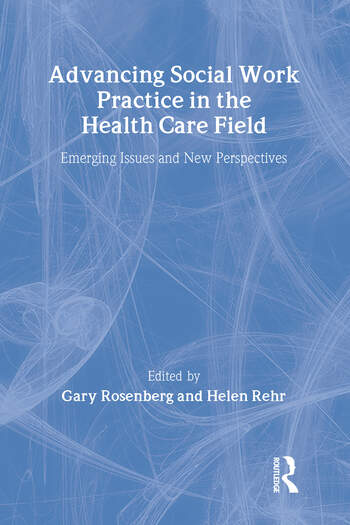 Advancing Social Work Practice in the Health Care Field Emerging Issues and New Perspectives book cover