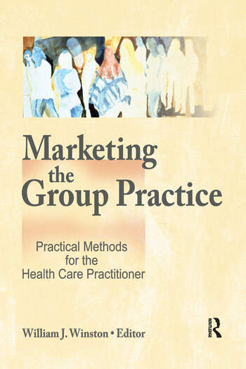 Marketing the Group Practice Practical Methods for the Health Care Practitioner book cover