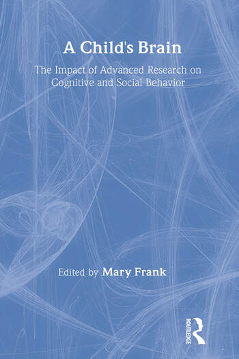 A Child's Brain The Impact of Advanced Research on Cognitive and Social Behavior book cover