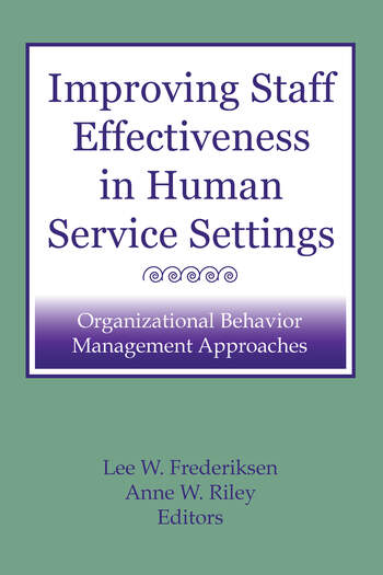 Improving Staff Effectiveness in Human Service Settings Organizational Behavior Management Approaches book cover