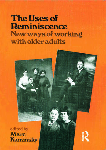 The Uses of Reminiscence New Ways of Working With Older Adults book cover