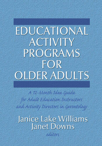 Educational Activity Programs for Older Adults A 12-Month Idea Guide for Adult Education Instructors and Activity Directors in Gerontology book cover