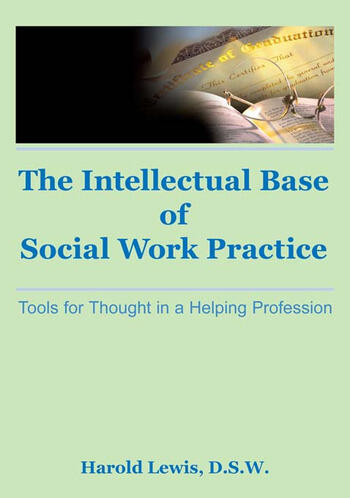 Intellectual Base of Social Work Practice Tools for Thought in a Helping Profession book cover