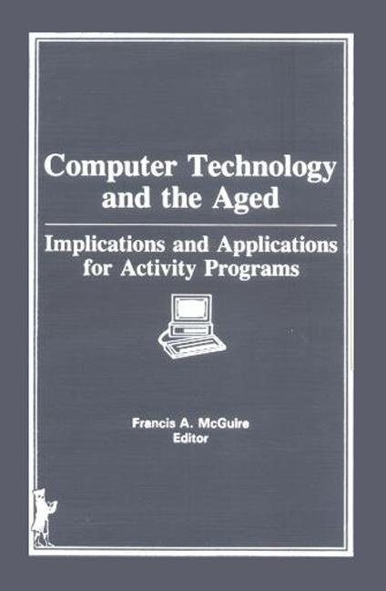 Computer Technology and the Aged Implications and Applications for Activity Programs book cover