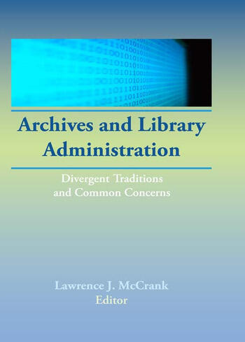 Archives and Library Administration Divergent Traditions and Common Concerns book cover