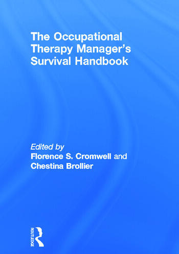 The Occupational Therapy Managers' Survival Handbook A Case Approach to Understanding the Basic Functions of Management book cover