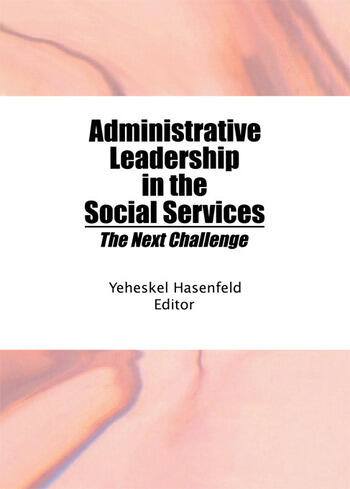 Administrative Leadership in the Social Services The Next Challenge book cover