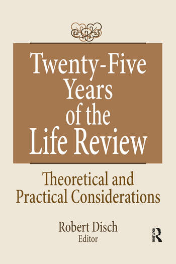 Twenty-Five Years of the Life Review Theoretical and Practical Considerations book cover