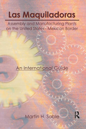 Las Maquiladoras: Assembly and Manufacturing Plants on the United States-Mexico Border An International Guide book cover