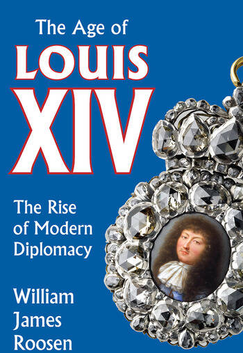 Age of Louis XIV The Rise of Modern Diplomacy book cover