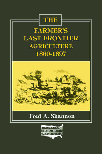 The Farmer's Last Frontier: Agriculture, 1860-97 Agriculture, 1860-97 book cover