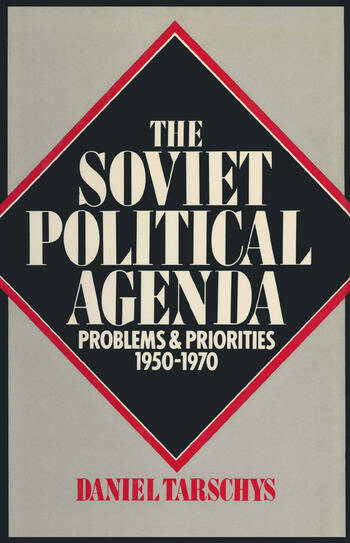 The Soviet Political Agenda: Problems & Priorities, 1950-1970 Problems & Priorities, 1950-1970 book cover