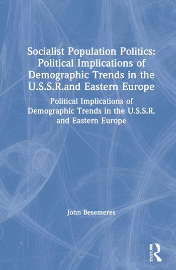 Socialist Population Politics: Political Implications of Demographic Trends in the U.S.S.R.and Eastern Europe Political Implications of Demographic Trends in the U.S.S.R.and Eastern Europe book cover
