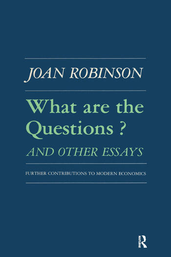 What are the Questions and Other Essays: Further Contributions to Modern Economics Further Contributions to Modern Economics book cover
