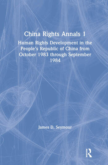 China Rights Annals: Human Rights Development in the People's Republic of China from October 1983 Through September 1984 Human Rights Development in the People's Republic of China from October 1983 Through September 1984 book cover
