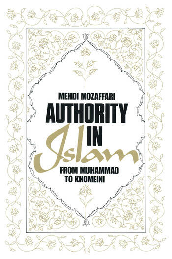Authority in Islam: From Mohammed to Khomeini From Mohammed to Khomeini book cover