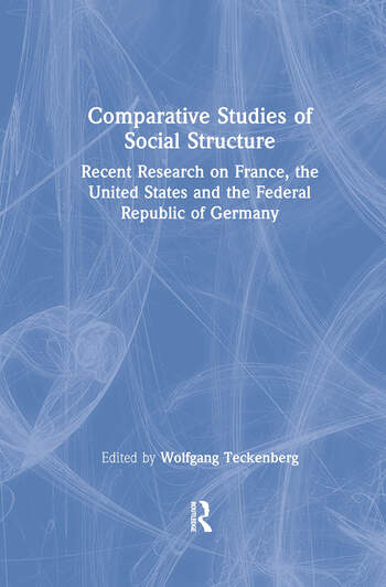 Comparative Studies of Social Structure: Recent German Research on France, the United States and the Federal Republic Recent German Research on France, the United States and the Federal Republic book cover