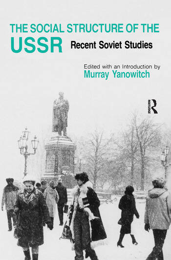 The Social Structure of the USSR: Recent Soviet Studies Recent Soviet Studies book cover