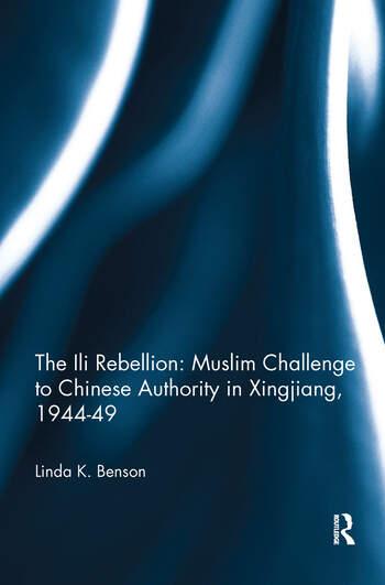 The Ili Rebellion: Muslim Challenge to Chinese Authority in Xingjiang, 1944-49 Muslim Challenge to Chinese Authority in Xingjiang, 1944-49 book cover