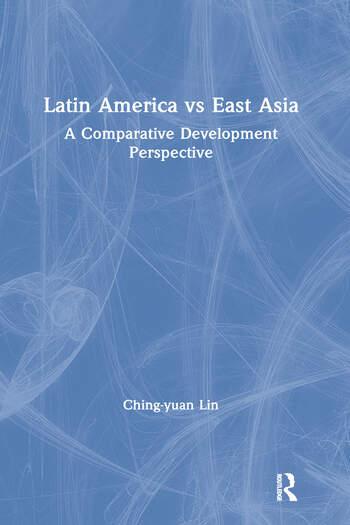 Latin America vs East Asia: A Comparative Development Perspective A Comparative Development Perspective book cover