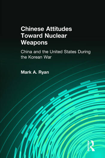 Chinese Attitudes Toward Nuclear Weapons: China and the United States During the Korean War China and the United States During the Korean War book cover