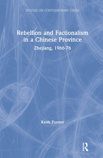 Rebellion and Factionalism in a Chinese Province: Zhejiang, 1966-76 Zhejiang, 1966-76 book cover
