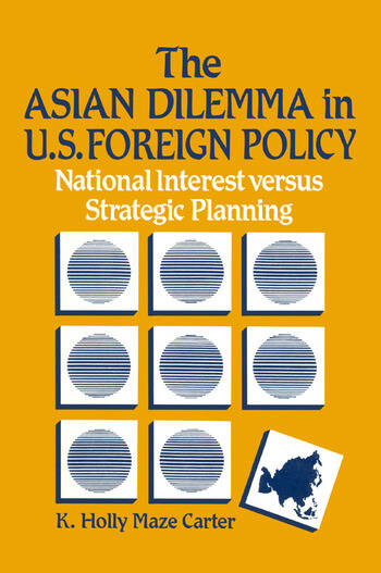 The Asian Dilemma in United States Foreign Policy: National Interest Versus Strategic Planning National Interest Versus Strategic Planning book cover