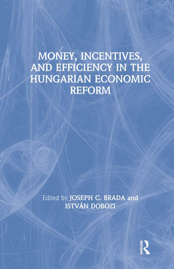 Money, Incentives and Efficiency in the Hungarian Economic Reform book cover