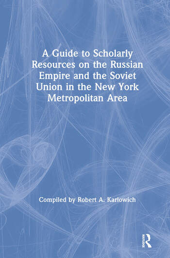 A Guide to Scholarly Resources on the Russian Empire and the Soviet Union in the New York Metropolitan Area book cover