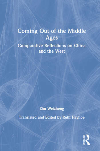 Coming Out of the Middle Ages: Comparative Reflections on China and the West Comparative Reflections on China and the West book cover