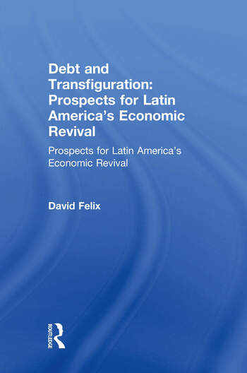 Debt and Transfiguration: Prospects for Latin America's Economic Revival Prospects for Latin America's Economic Revival book cover